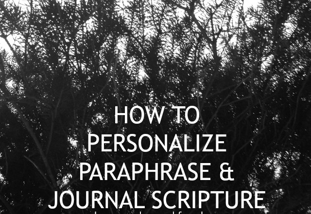 Personalizing, Paraphrasing & Journaling Scripture To Bring About Life Change